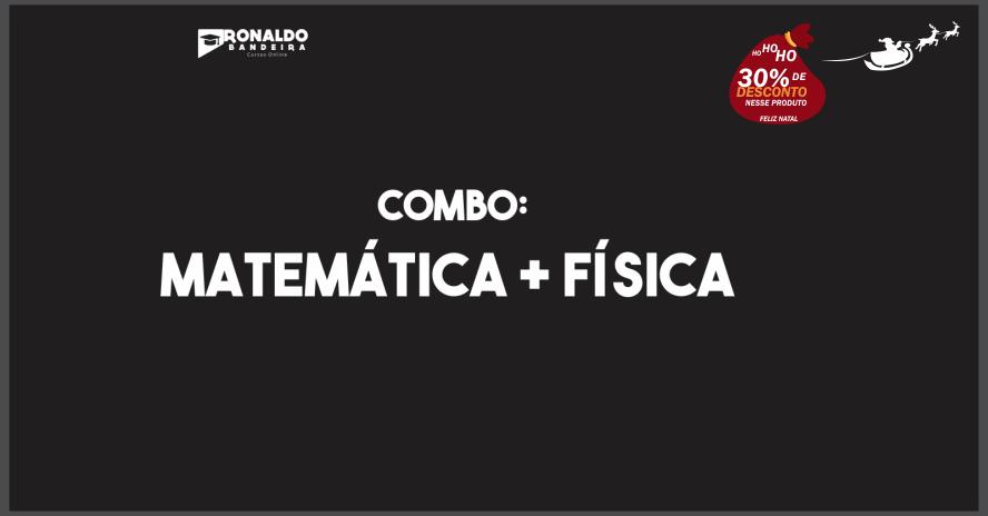 COMBO: MATEMÁTICA & FÍSICA